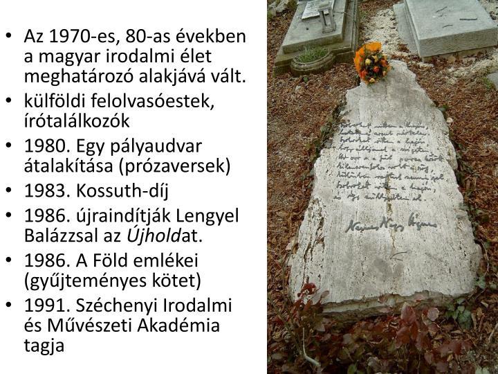 Az 1970-es, 80-as években a magyar irodalmi élet meghatározó alakjává vált.