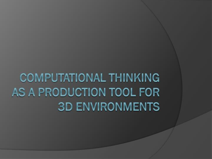 computational thinking as a production tool for 3d environments n.