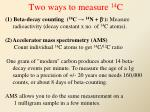 two ways to measure 14 c