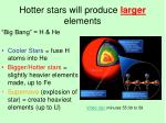 hotter stars will produce larger elements