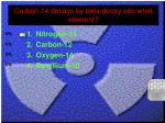 carbon 14 decays by beta decay into what element