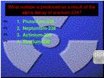 what isotope is produced as a result of the alpha decay of uranium 234