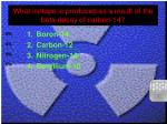 what isotope is produced as a result of the beta decay of carbon 14