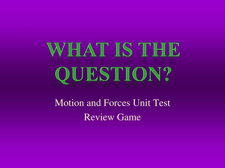 motion and forces unit test review game n.