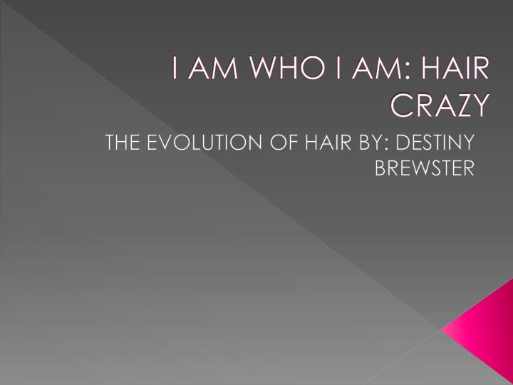 i am who i am hair crazy n.