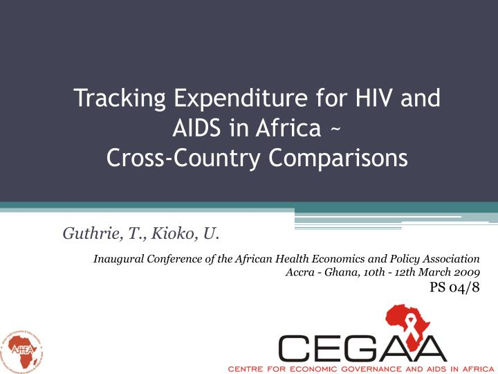 tracking expenditure for hiv and aids in africa cross country comparisons n.