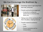 we can encourage the brethren by