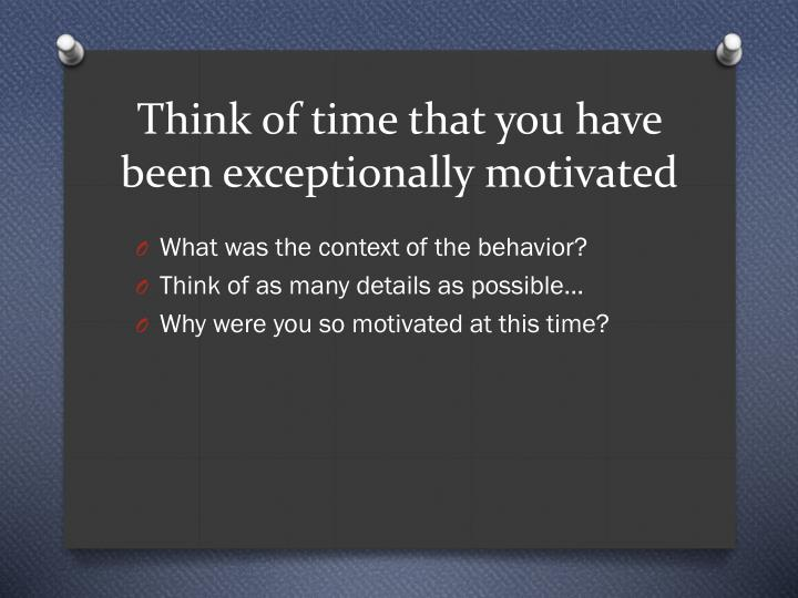 think of time that you have been exceptionally motivated n.