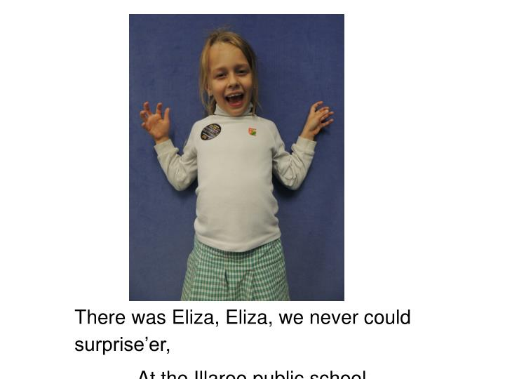 There was Eliza, Eliza, we never could