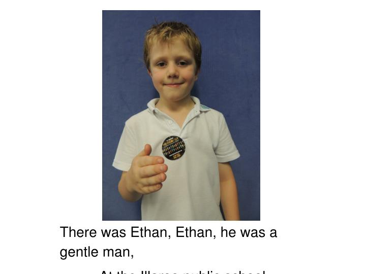There was Ethan, Ethan, he was a gentle man,