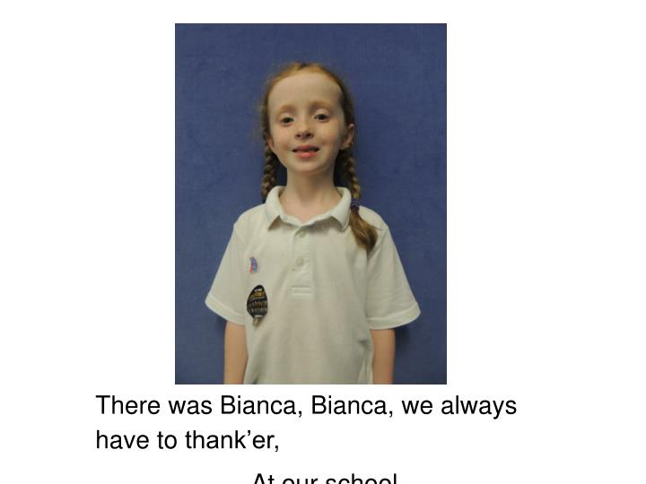 There was Bianca, Bianca, we always have to