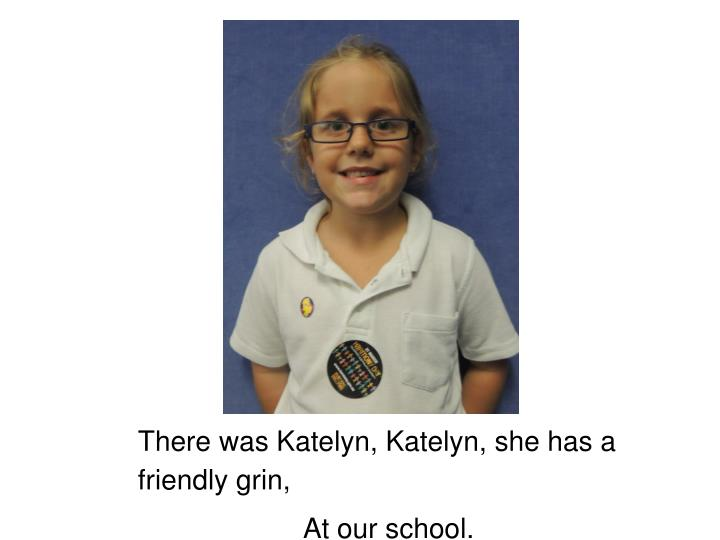 There was Katelyn, Katelyn, she has a friendly grin,
