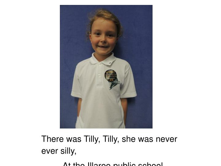 There was Tilly, Tilly, she was never ever silly,