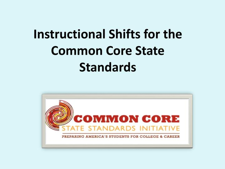 Instructional Shifts for the Common Core State Standards