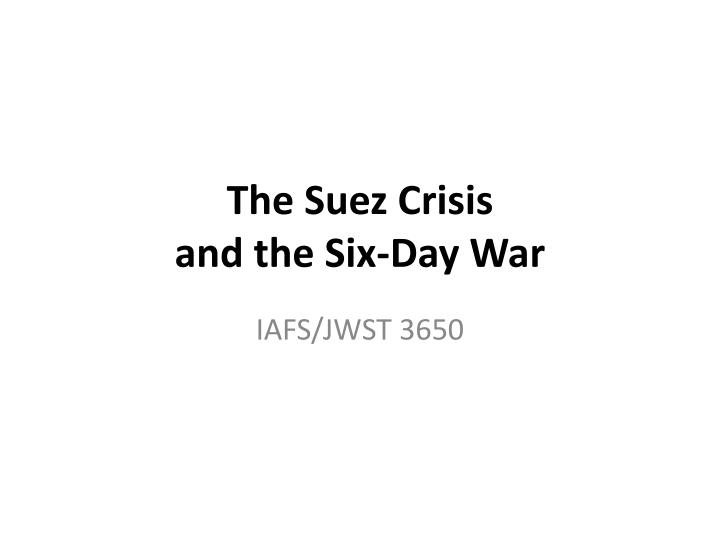 the suez crisis and the six day war n.