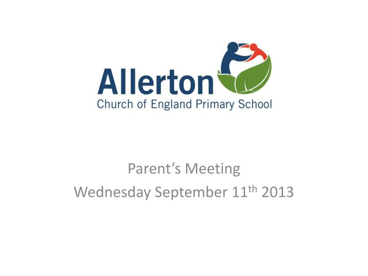 Parent s meeting wednesday september 11 th 2013