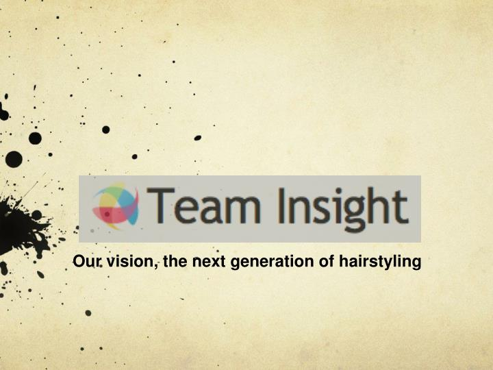 our vision the next generation of hairstyling n.