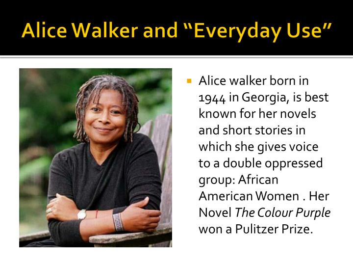 The life of alice walker in the novel everyday use by alice walker