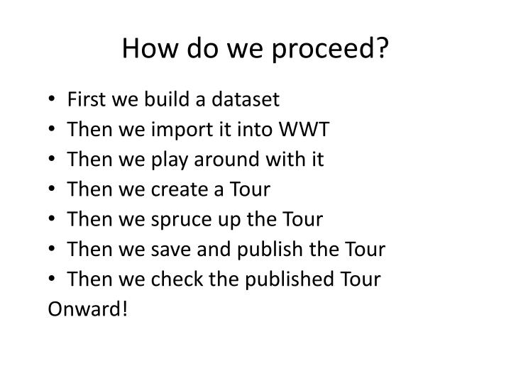 How do we proceed