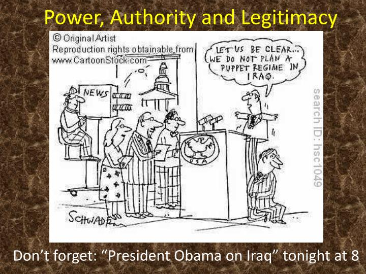 the concepts of power authority legitimacy essay Sociology 250 october 7 and 12, 1999 power weber defines authority as legitimate forms of domination essays in sociology, new york, oxford university.