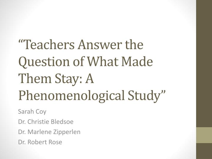 teachers answer the question of what made them stay a phenomenological study n.