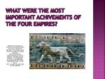 what were the most important achivements of the four empires