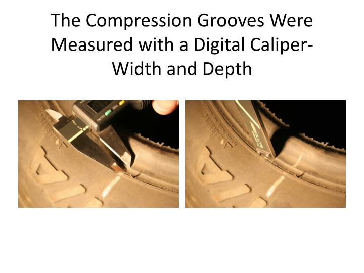 The Compression Grooves Were Measured with a Digital Caliper-