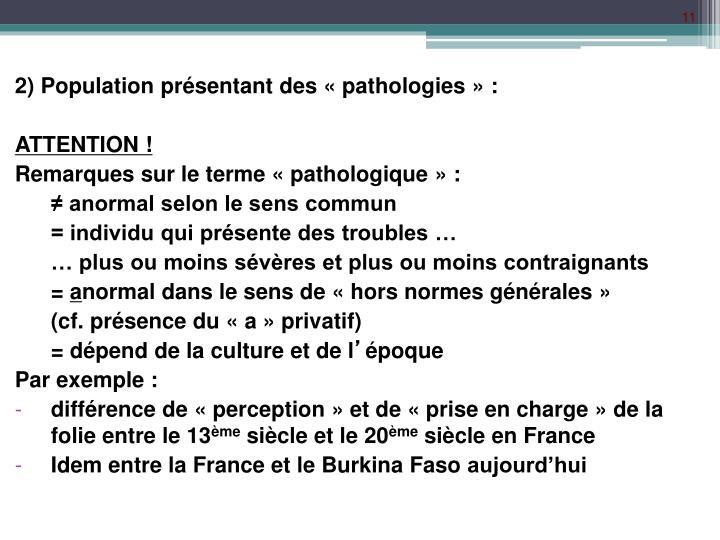 2) Population présentant des «pathologies» :