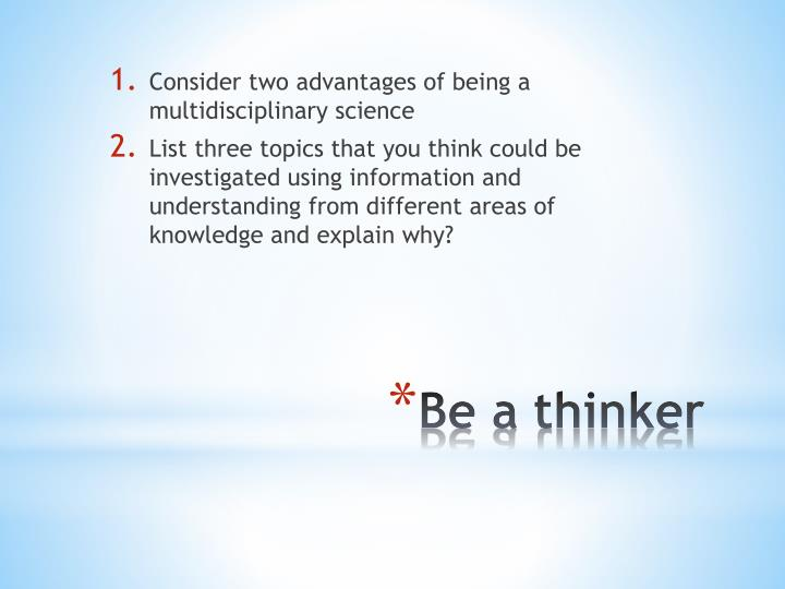 Consider two advantages of being a multidisciplinary science