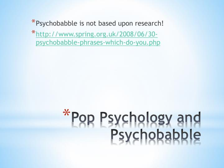 Psychobabble is not based upon research!