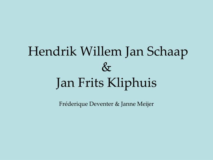 hendrik willem jan schaap jan frits kliphuis n.