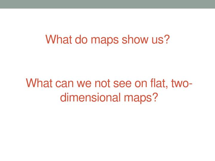 what do maps show us n.