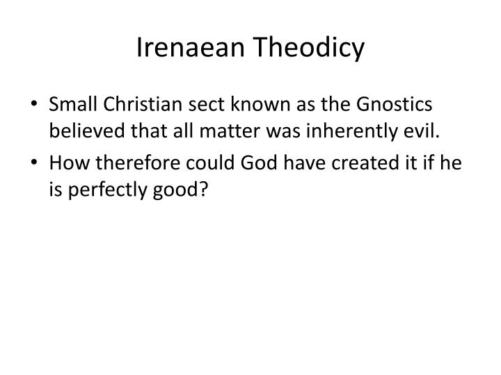 explain hicks irenaean theodicy essay Augustinian theodicy essays a) this defeats the classical god of theism, and therefore augustine's theodicy does not adequately explain evil.