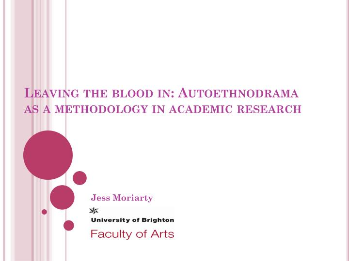 leaving the blood in autoethnodrama as a methodology in academic research n.