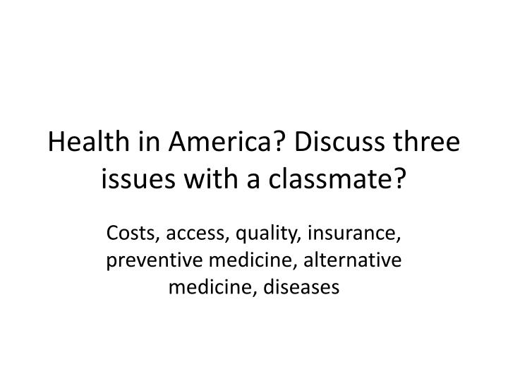 health in america discuss three issues with a classmate n.