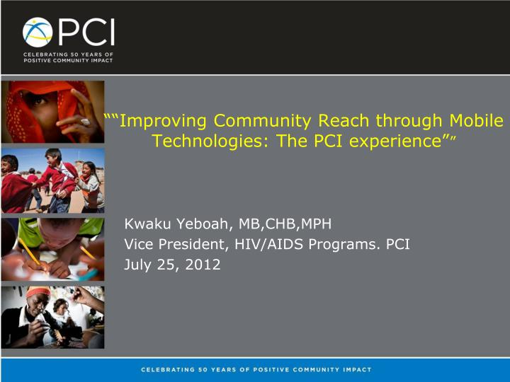 Improving community reach through mobile technologies the pci experience