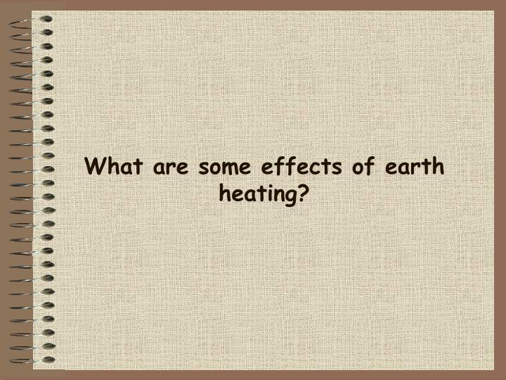 what are some effects of earth heating n.