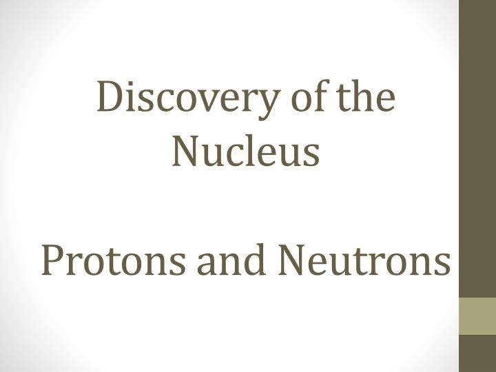 discovery of the nucleus protons and neutrons n.