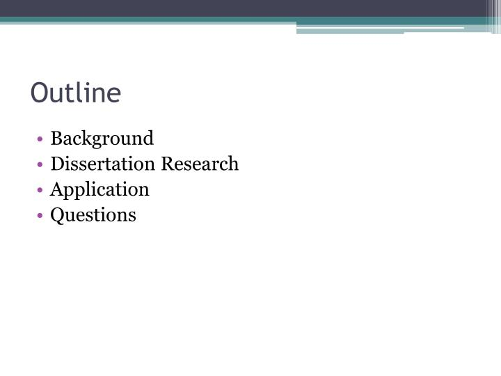 outline background dissertation research application