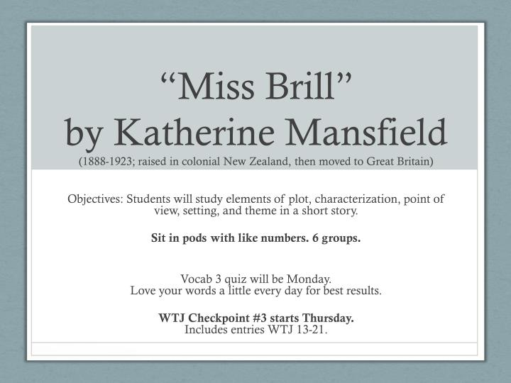 katherine mansfields point of view on miss brills character Get an answer for 'what is the point of view of the story miss brill' and find it be called a character 4 educator answers in katherine mansfield's short.