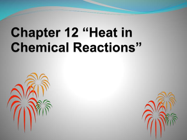 Chapter 12 heat in chemical reactions