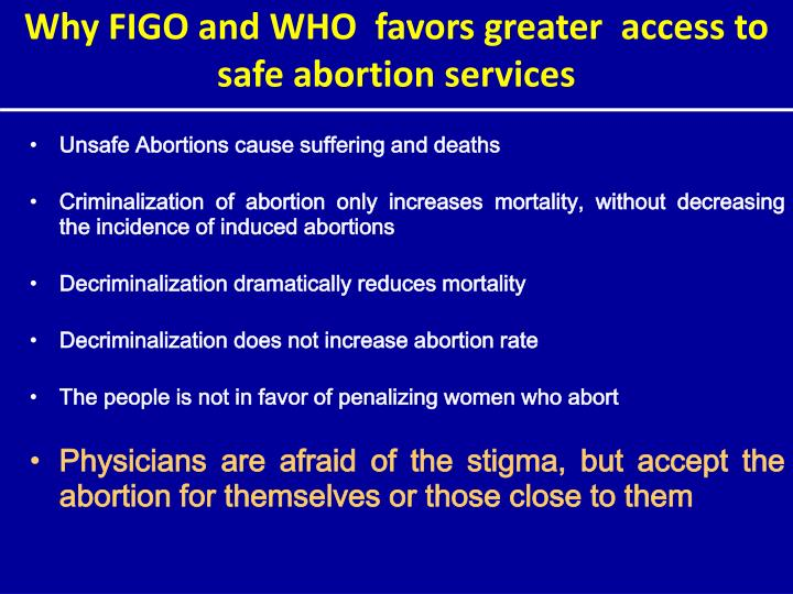 Why FIGO and WHO  favors greater  access to safe abortion services