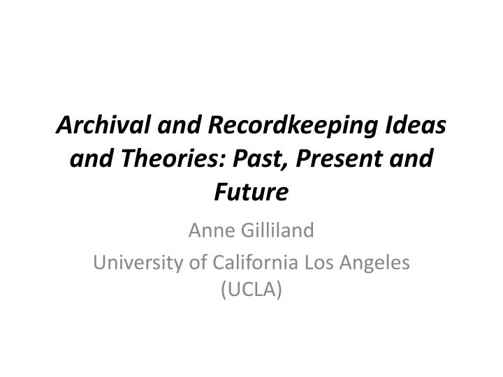 archival and recordkeeping ideas and theories past present and future n.