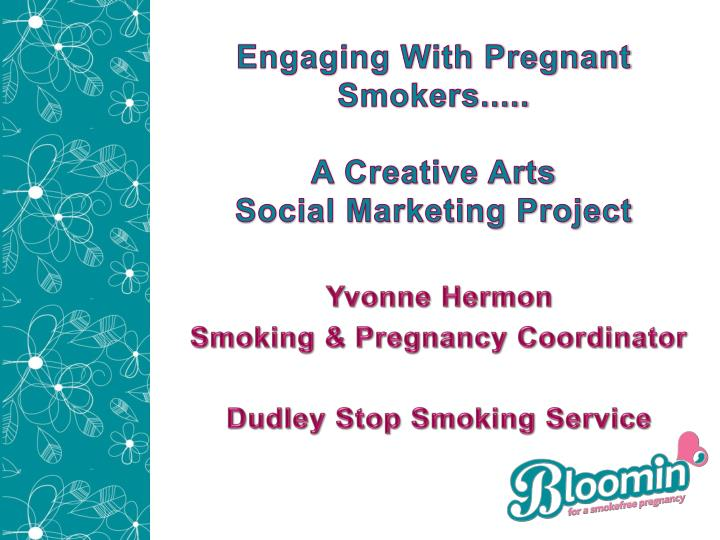 engaging with pregnant smokers a creative arts social marketing project n.