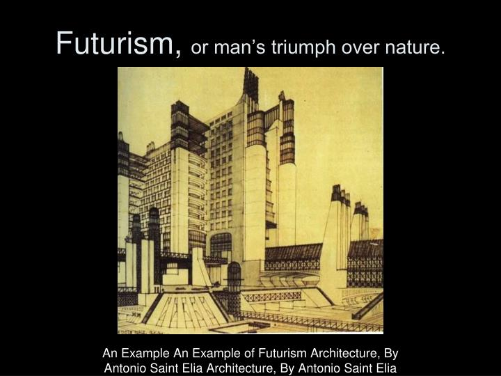 Futurism or man s triumph over nature