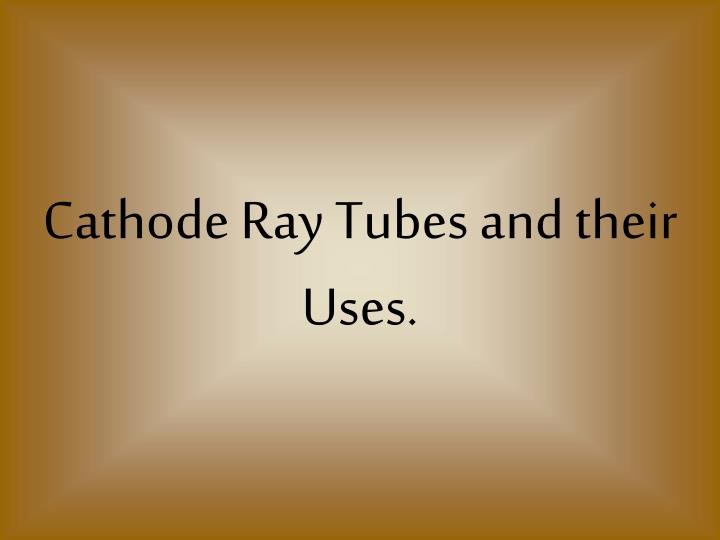 cathode ray tubes and their uses n.