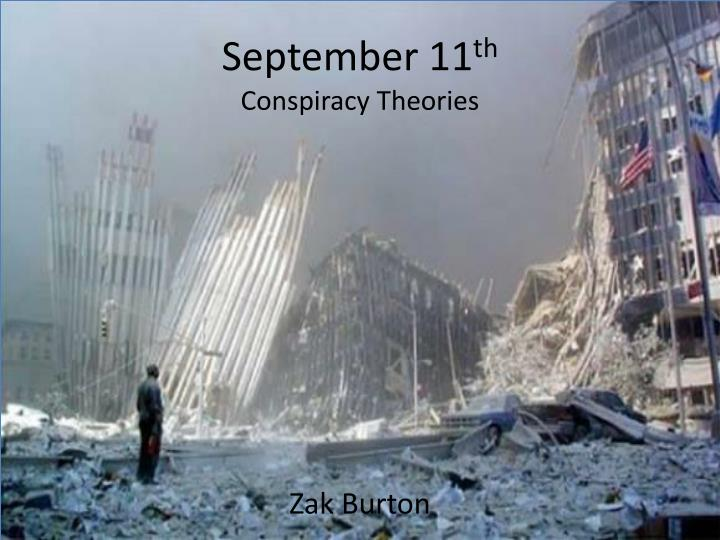 the september 11th conspiracy 5 september 11 conspiracy theories by jane mcgrath prev next  1 controlled demolition of the world trade center perhaps the most famous conspiracy theories surrounding sept 11 have to do with the most devastating attack that day: the planes that flew.