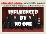 independent judiciary guarantees the supreme court can make unpopular but fair decisions