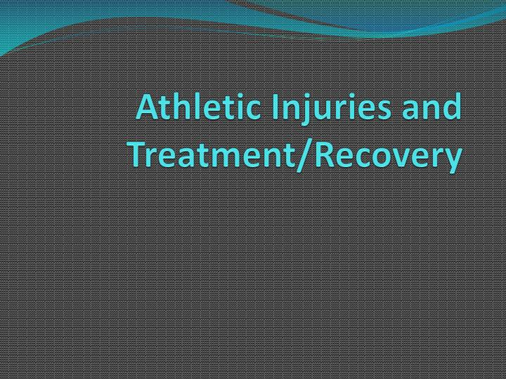 athletic injuries and treatment recovery n.