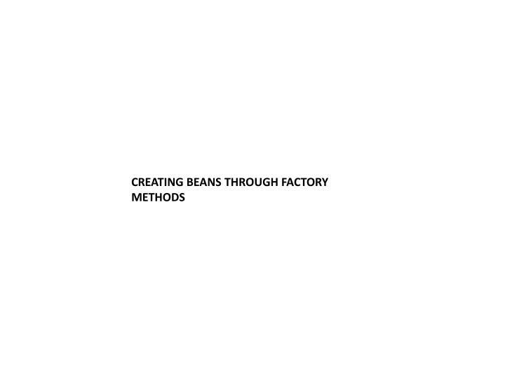 CREATING BEANS THROUGH FACTORY METHODS